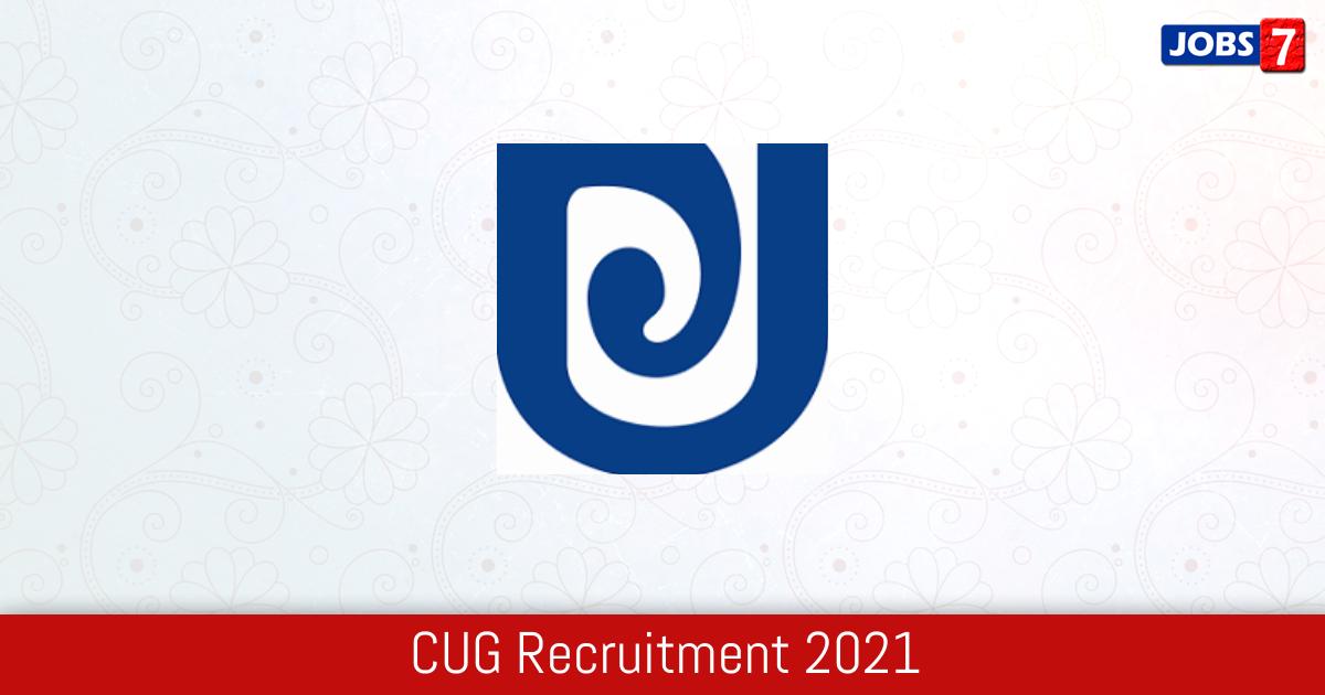 CUG Recruitment 2021:  Jobs in CUG | Apply @ www.cug.ac.in