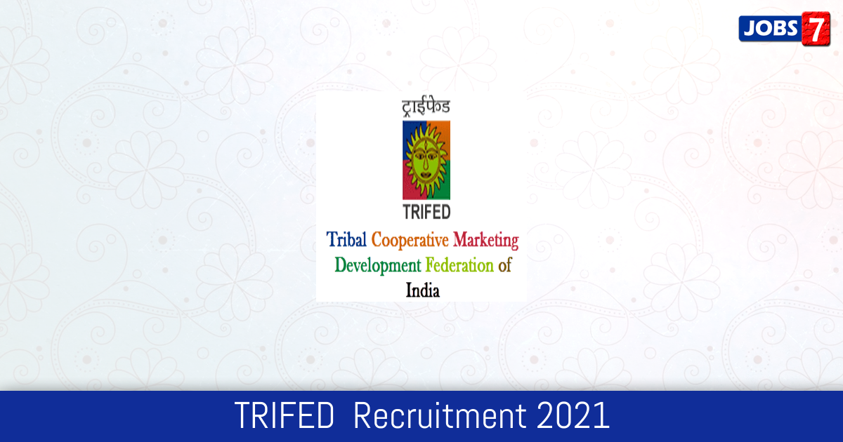 TRIFED  Recruitment 2021:  Jobs in TRIFED  | Apply @ trifed.tribal.gov.in