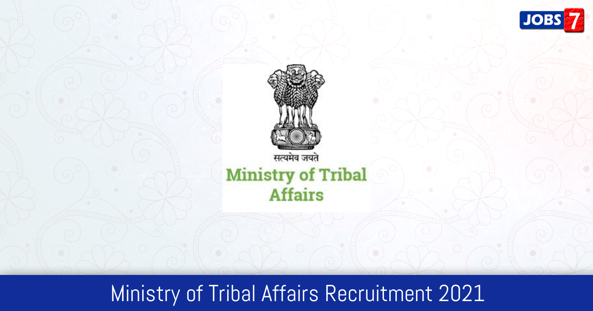 Ministry of Tribal Affairs Recruitment 2021: 3479 Jobs in Ministry of Tribal Affairs | Apply @ tribal.nic.in