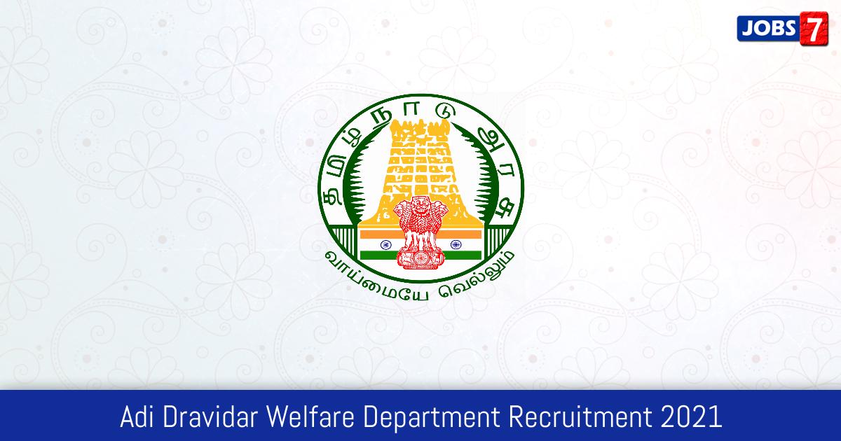 Adi Dravidar Welfare Department Recruitment 2021:  Jobs in Adi Dravidar Welfare Department | Apply @ www.tn.gov.in