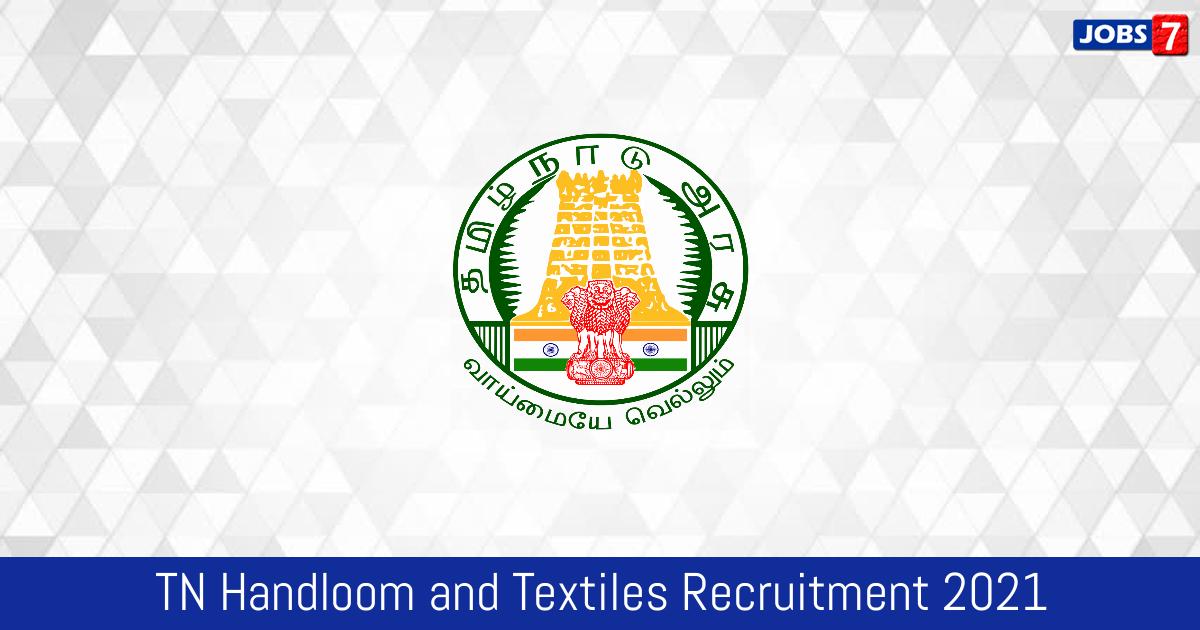 TN Handloom and Textiles Recruitment 2021:  Jobs in TN Handloom and Textiles | Apply @ www.tn.gov.in