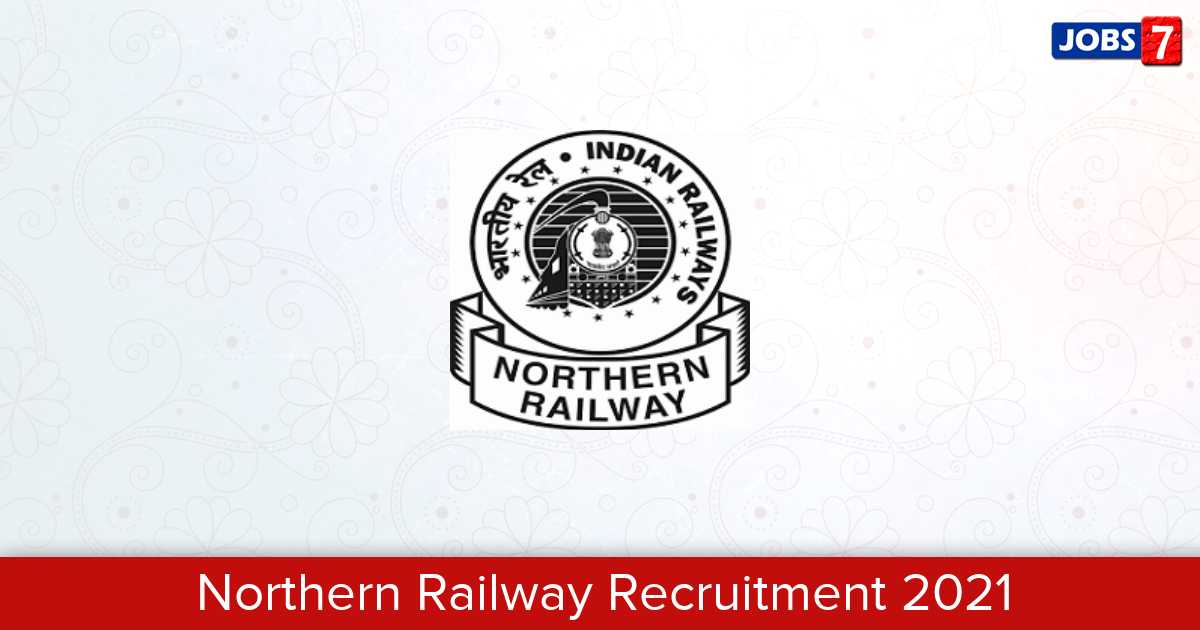 Northern Railway Recruitment 2021:  Jobs in Northern Railway | Apply @ nr.indianrailways.gov.in