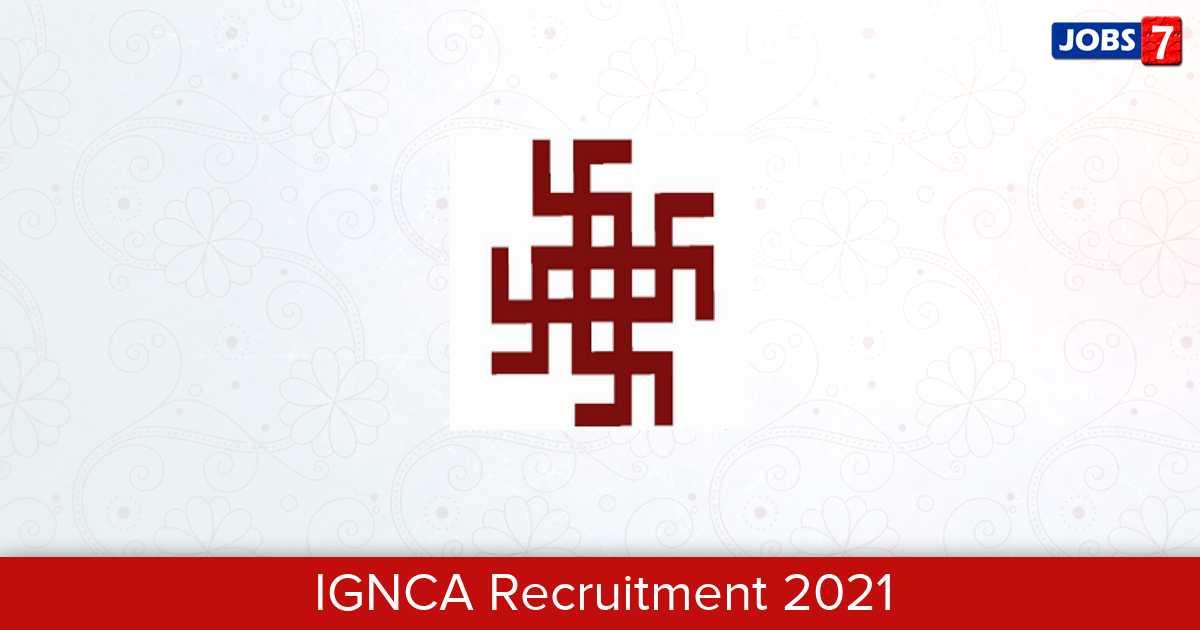 IGNCA Recruitment 2021:  Jobs in IGNCA | Apply @ ignca.gov.in