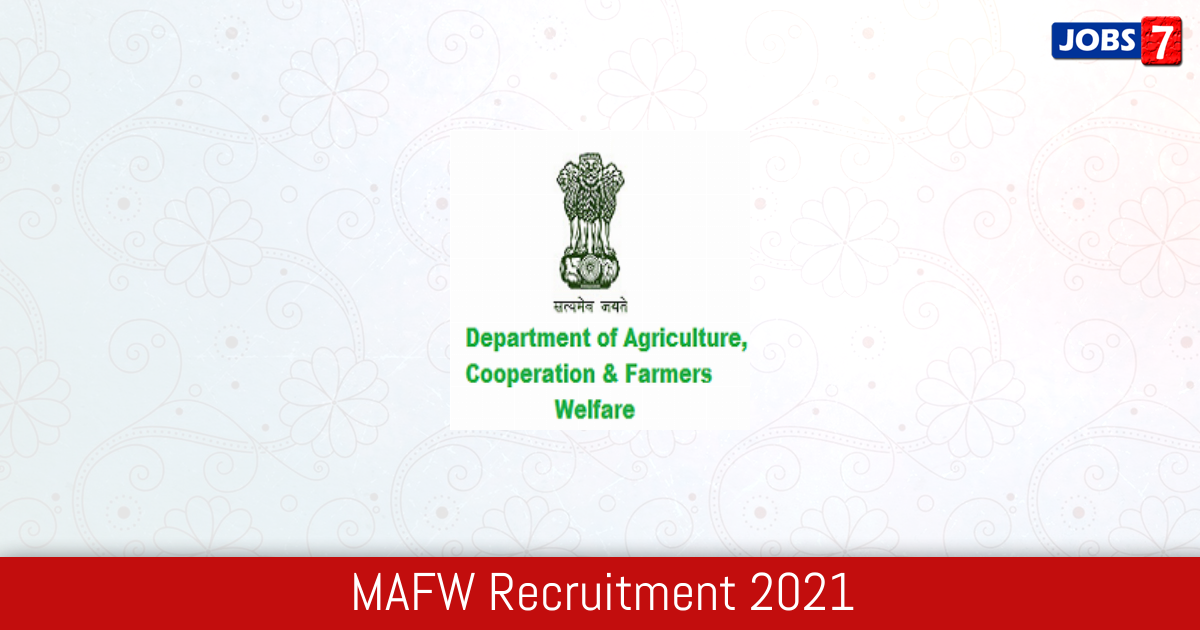 MAFW Recruitment 2021:  Jobs in MAFW | Apply @ www.agricoop.nic.in
