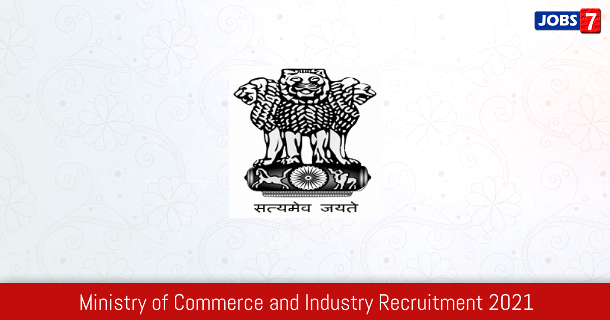 Ministry of Commerce and Industry Recruitment 2021:  Jobs in Ministry of Commerce and Industry | Apply @ commerce.gov.in