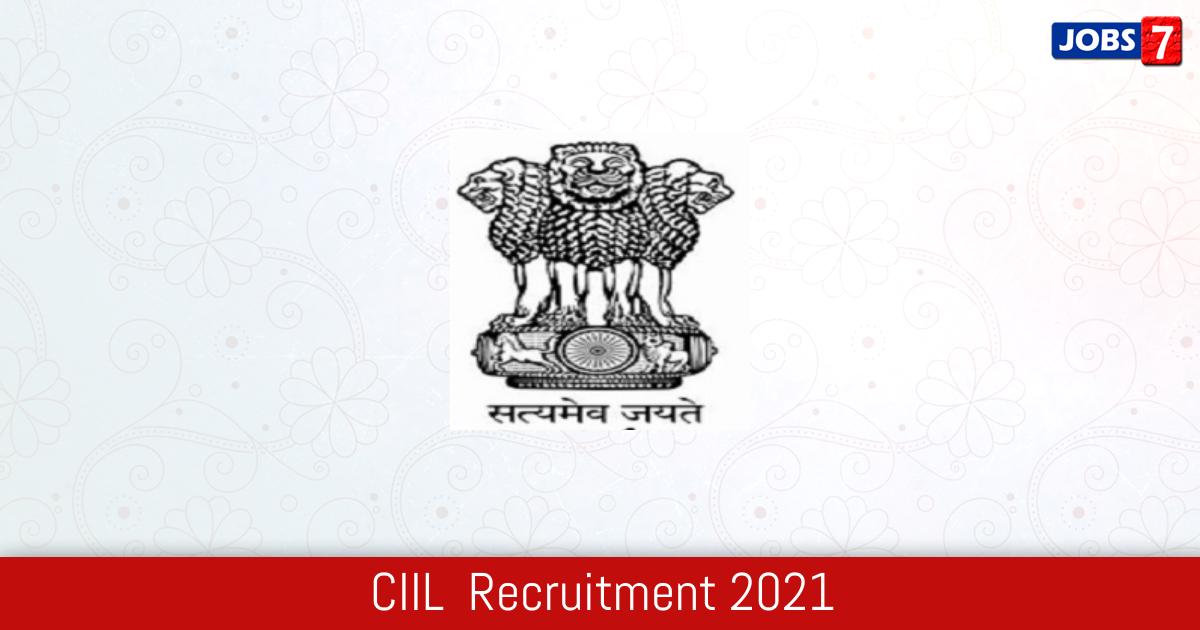 CIIL  Recruitment 2021:  Jobs in CIIL  | Apply @ www.ciil.org