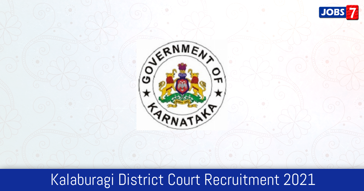 Kalaburagi District Court Recruitment 2021:  Jobs in Kalaburagi District Court   Apply @ districts.ecourts.gov.in