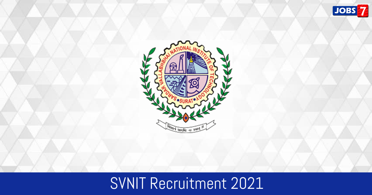 SVNIT Recruitment 2021:  Jobs in SVNIT   Apply @ www.svnit.ac.in