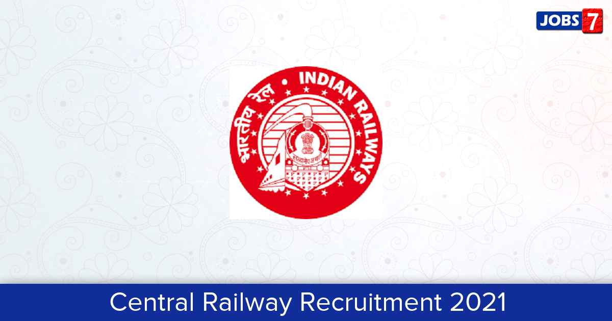 Central Railway Recruitment 2021: 17 Jobs in Central Railway | Apply @ cr.indianrailways.gov.in