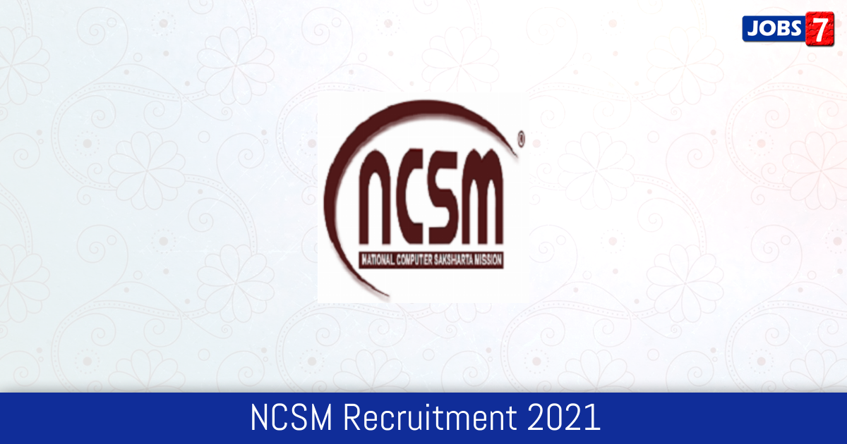 NCSM Recruitment 2021:  Jobs in NCSM   Apply @ www.ncsm.co.in