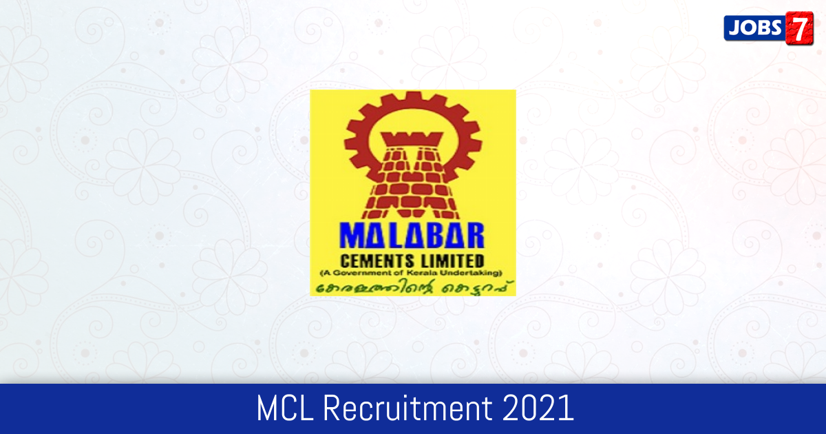 MCL Recruitment 2021:  Jobs in MCL | Apply @ www.malabarcements.co.in
