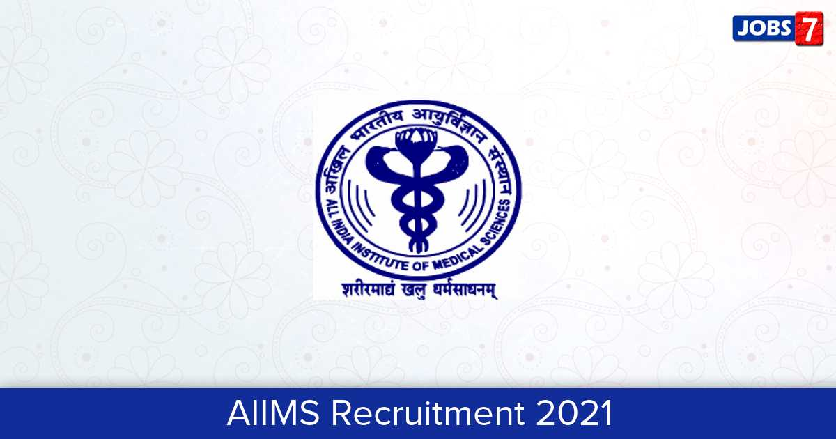 AIIMS Recruitment 2021: 543 Jobs in AIIMS | Apply @ www.aiimsexams.org