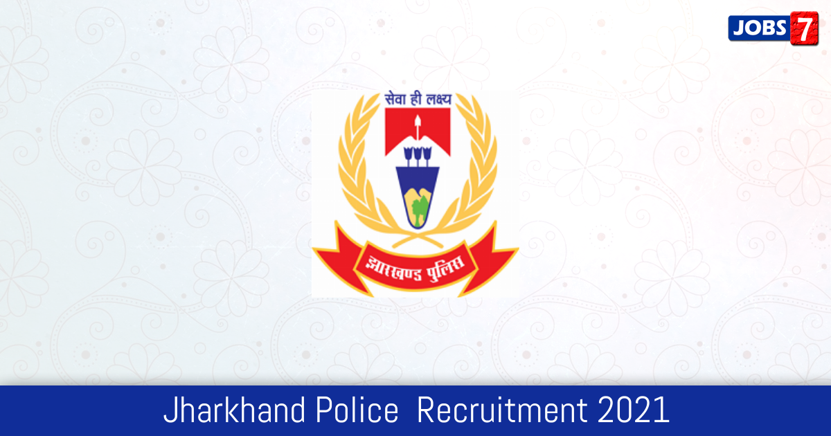 Jharkhand Police  Recruitment 2021:  Jobs in Jharkhand Police  | Apply @ www.jhpolice.gov.in