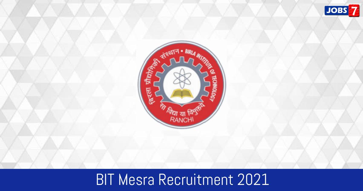 BIT Mesra Recruitment 2021: 217 Jobs in BIT Mesra   Apply @ www.bitmesra.ac.in