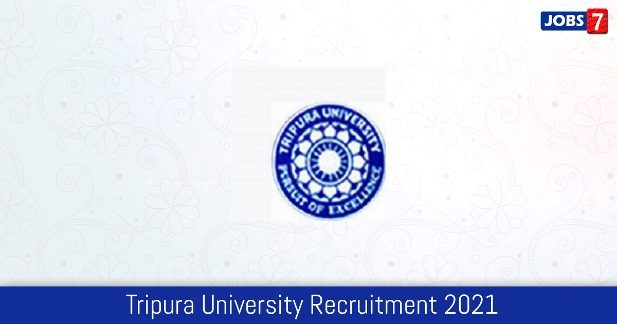 Tripura University Recruitment 2021:  Jobs in Tripura University   Apply @ www.tripurauniv.ac.in