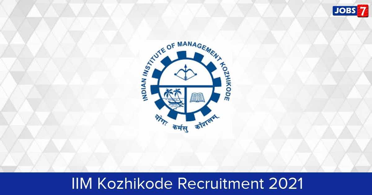IIM Kozhikode Recruitment 2021:  Jobs in IIM Kozhikode | Apply @ www.iimk.ac.in