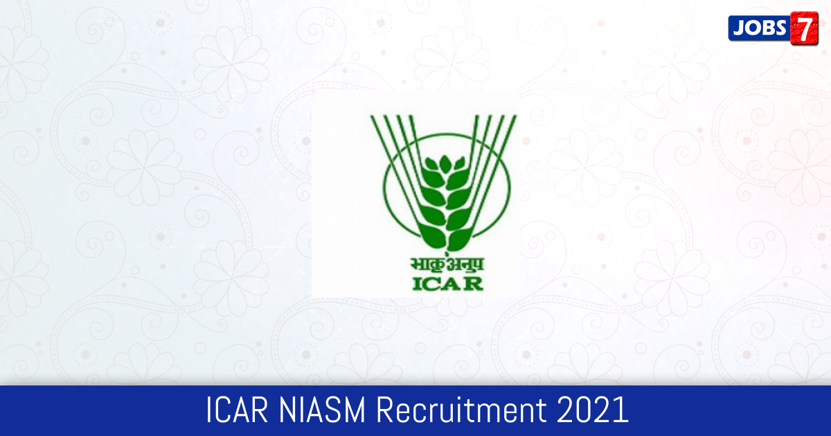ICAR NIASM Recruitment 2021:  Jobs in ICAR NIASM | Apply @ www.niam.res.in
