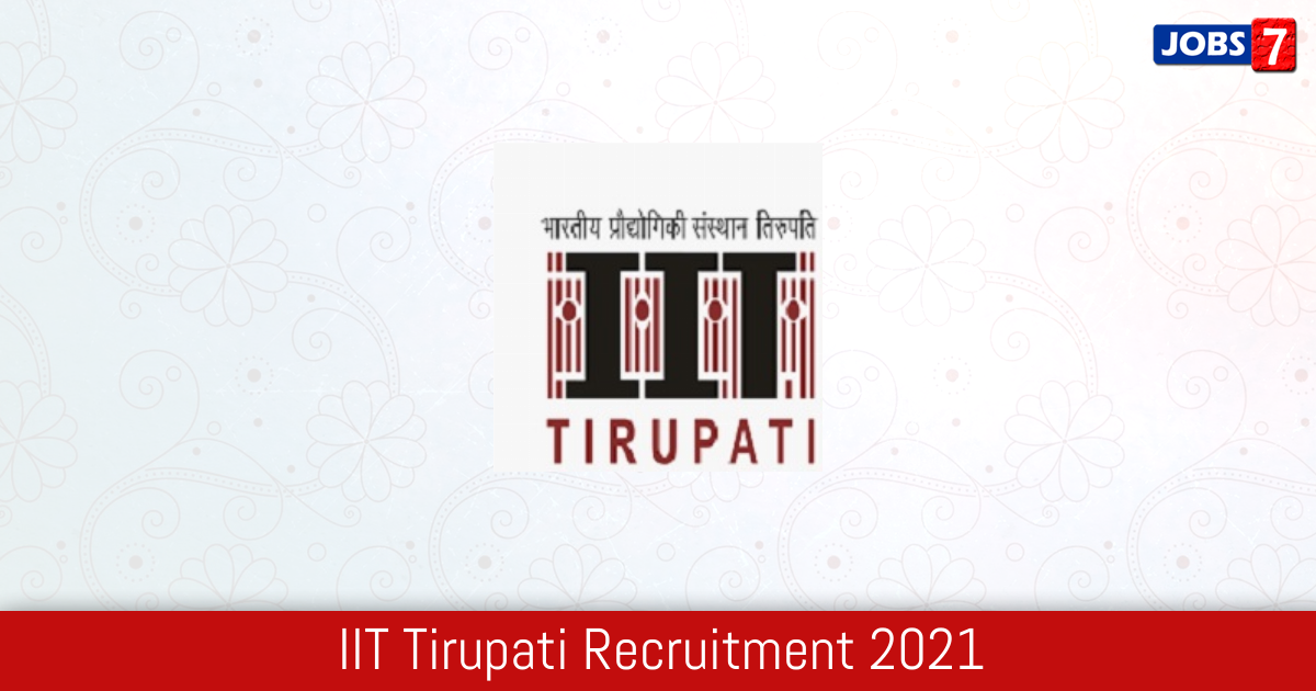 IIT Tirupati Recruitment 2021:  Jobs in IIT Tirupati | Apply @ www.iittp.ac.in