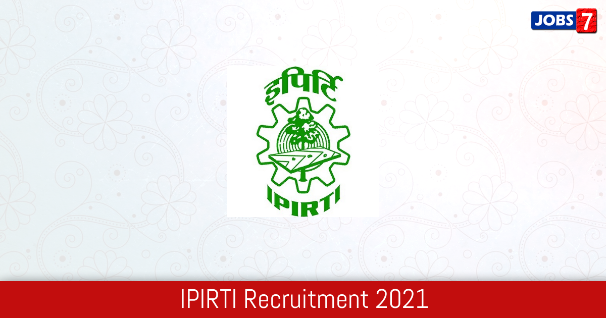 IPIRTI Recruitment 2021:  Jobs in IPIRTI | Apply @ www.ipirti.gov.in