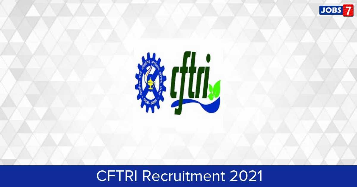 CFTRI Recruitment 2021:  Jobs in CFTRI | Apply @ www.cftri.res.in