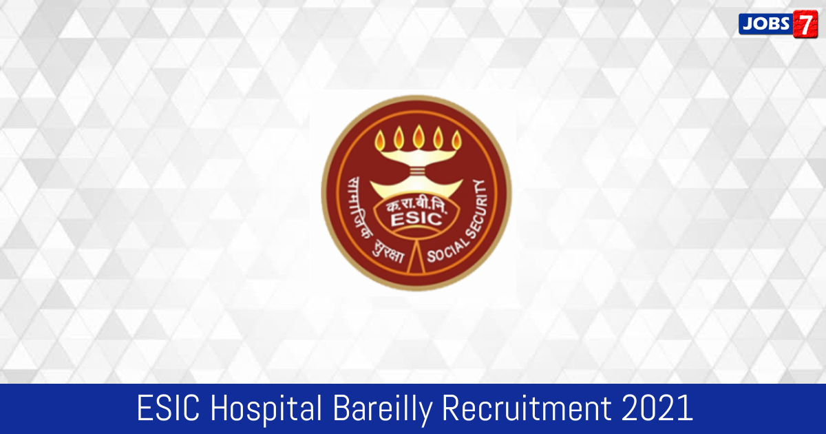 ESIC Hospital Bareilly Recruitment 2021:  Jobs in ESIC Hospital Bareilly | Apply @ bareilly.nic.in