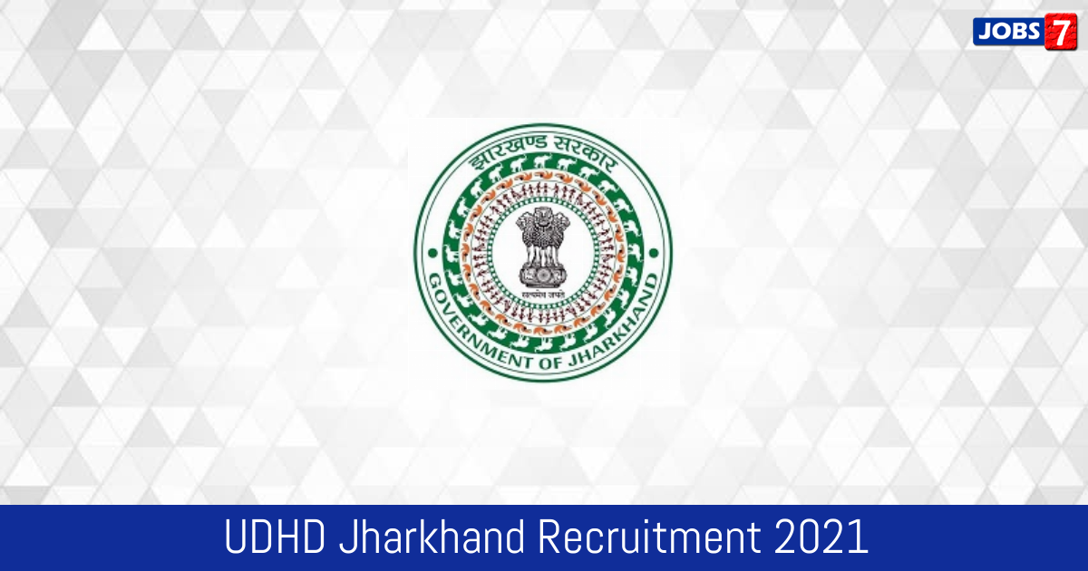 UDHD Jharkhand Recruitment 2021:  Jobs in UDHD Jharkhand   Apply @ udhd.jharkhand.gov.in