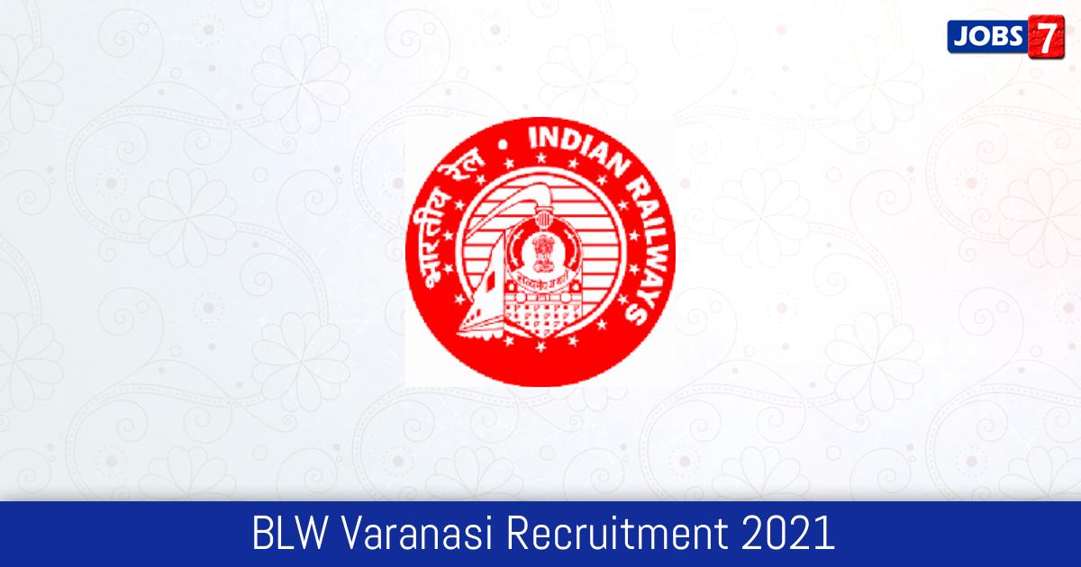 BLW Varanasi Recruitment 2021:  Jobs in BLW Varanasi | Apply @ blw.indianrailways.gov.in