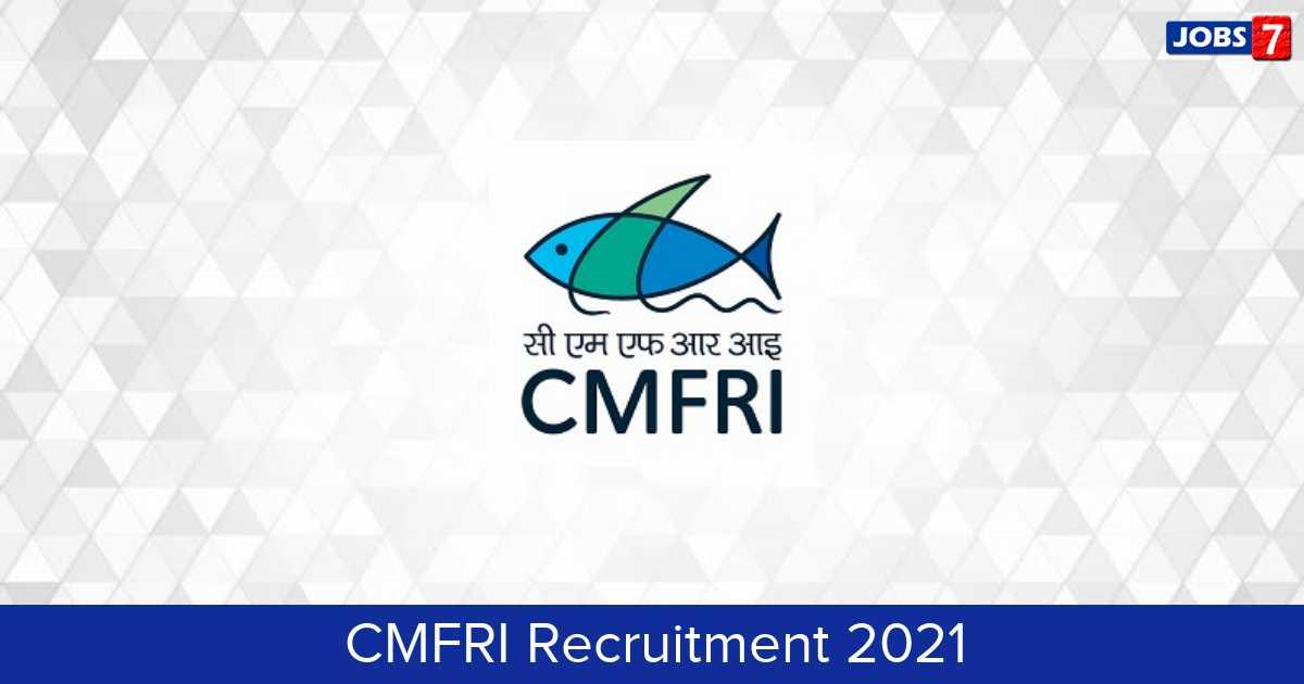 CMFRI Recruitment 2021:  Jobs in CMFRI | Apply @ www.cmfri.org.in