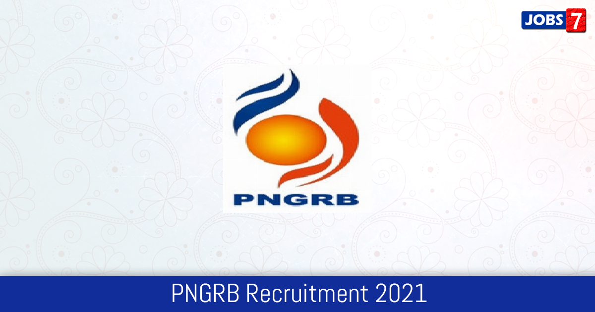 PNGRB Recruitment 2021:  Jobs in PNGRB | Apply @ www.pngrb.gov.in