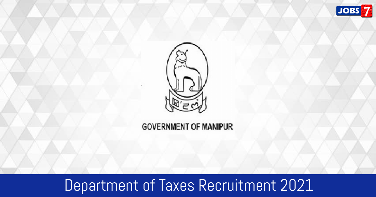 Department of Taxes Recruitment 2021:  Jobs in Department of Taxes | Apply @ manipurvat.gov.in