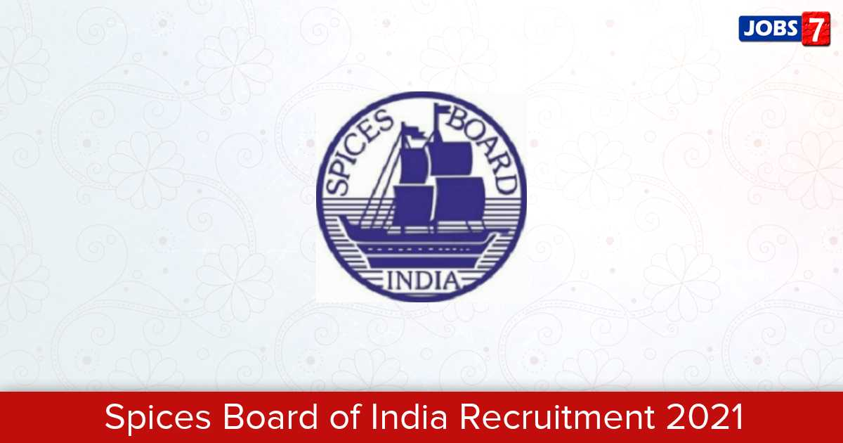 Spices Board of India Recruitment 2021: 36 Jobs in Spices Board of India | Apply @ www.indianspices.com