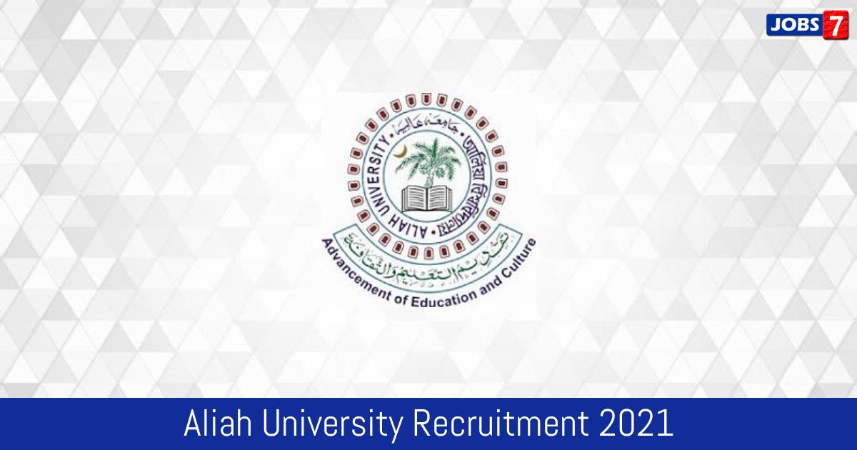 Aliah University Recruitment 2021:  Jobs in Aliah University   Apply @ aliah.ac.in