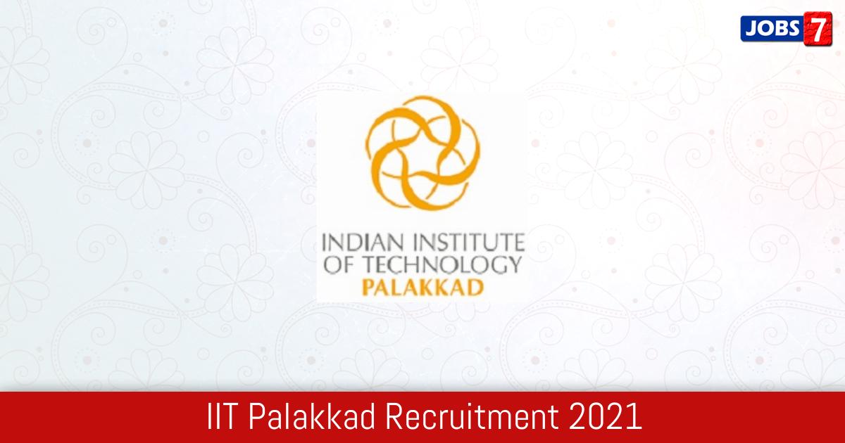 IIT Palakkad Recruitment 2021:  Jobs in IIT Palakkad | Apply @ iitpkd.ac.in