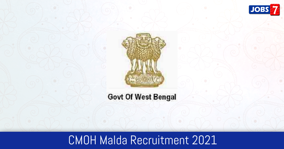 CMOH Malda Recruitment 2021:  Jobs in CMOH Malda | Apply @ www.malda.gov.in