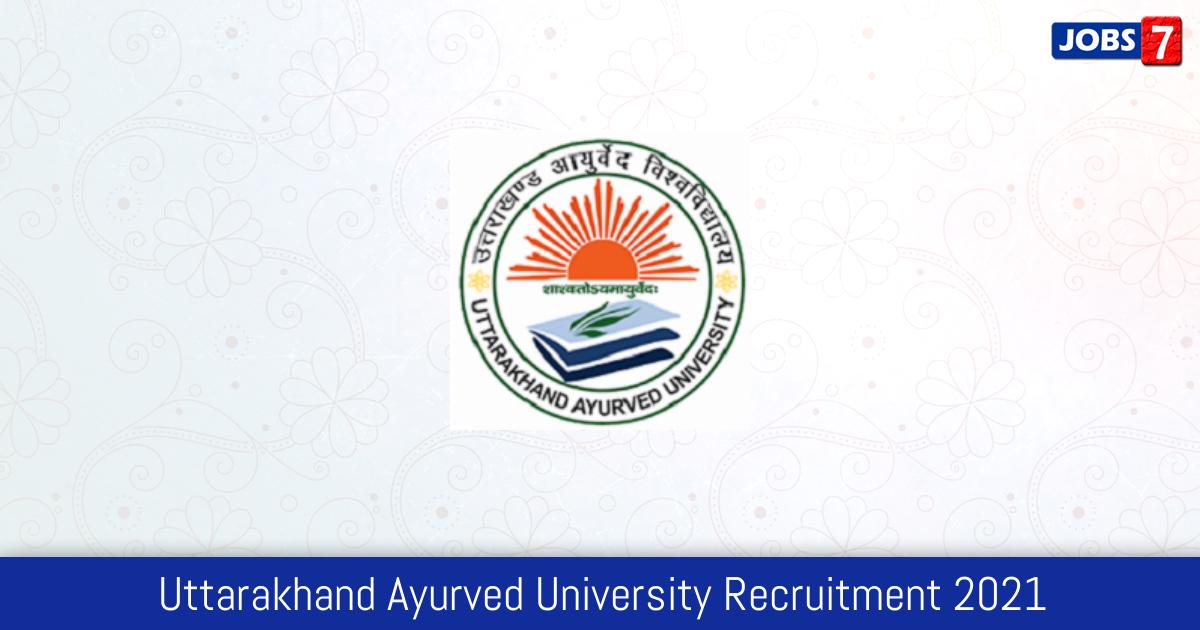 Uttarakhand Ayurved University Recruitment 2021: 57 Jobs in Uttarakhand Ayurved University | Apply @ uau.ac.in