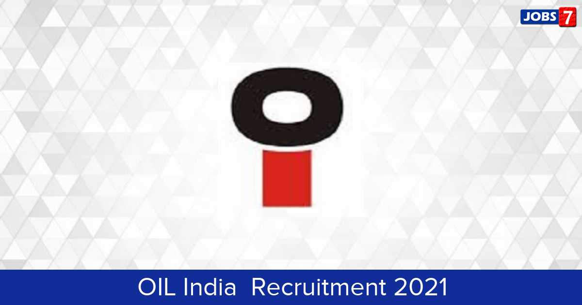 OIL India  Recruitment 2021:  Jobs in OIL India  | Apply @ www.oil-india.com