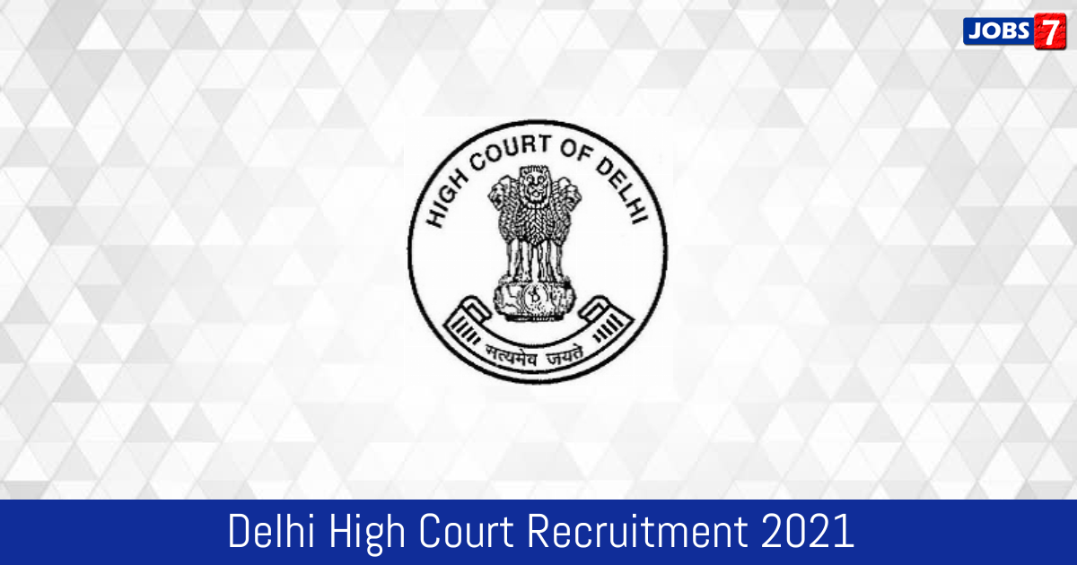 Delhi High Court Recruitment 2021:  Jobs in Delhi High Court | Apply @ delhihighcourt.nic.in