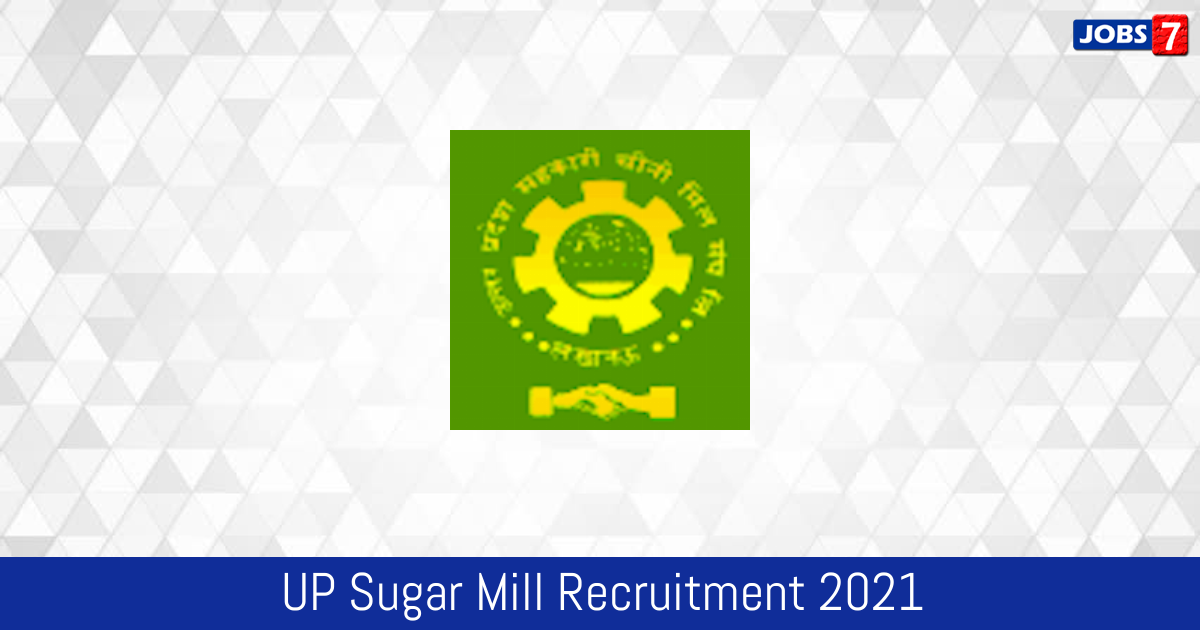 UP Sugar Mill Recruitment 2021:  Jobs in UP Sugar Mill | Apply @ req.upsugarfed.com