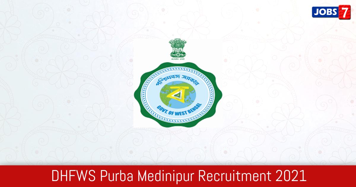DHFWS Purba Medinipur Recruitment 2021:  Jobs in DHFWS Purba Medinipur   Apply @ purbamedinipur.gov.in