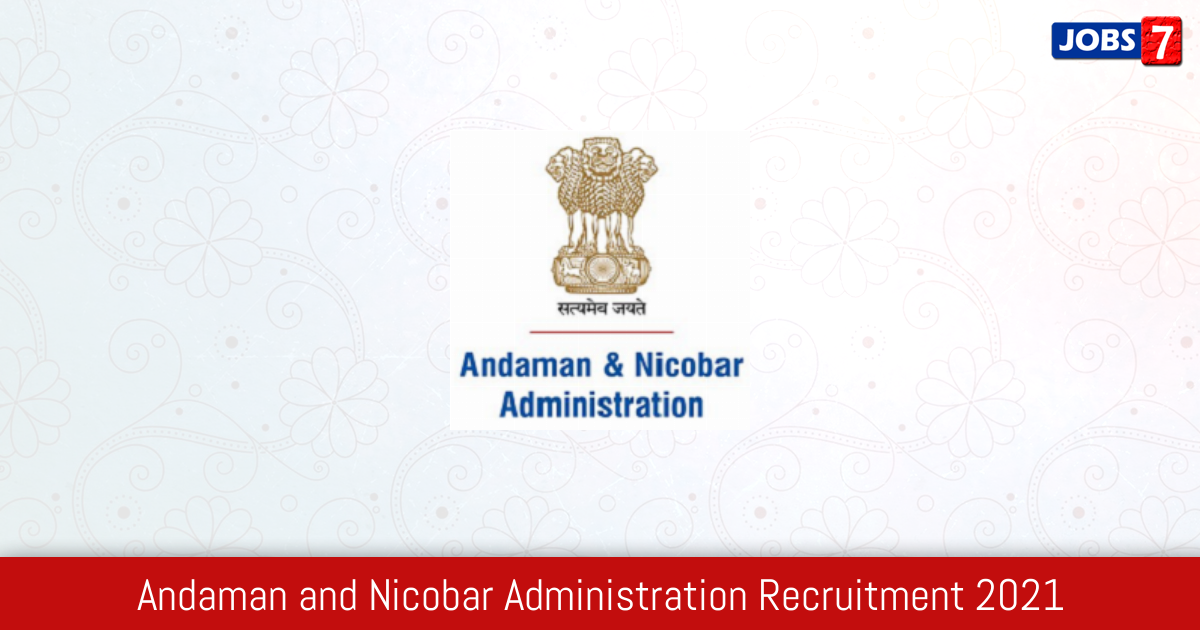 Andaman and Nicobar Administration Recruitment 2021:  Jobs in Andaman and Nicobar Administration   Apply @ www.andaman.gov.in