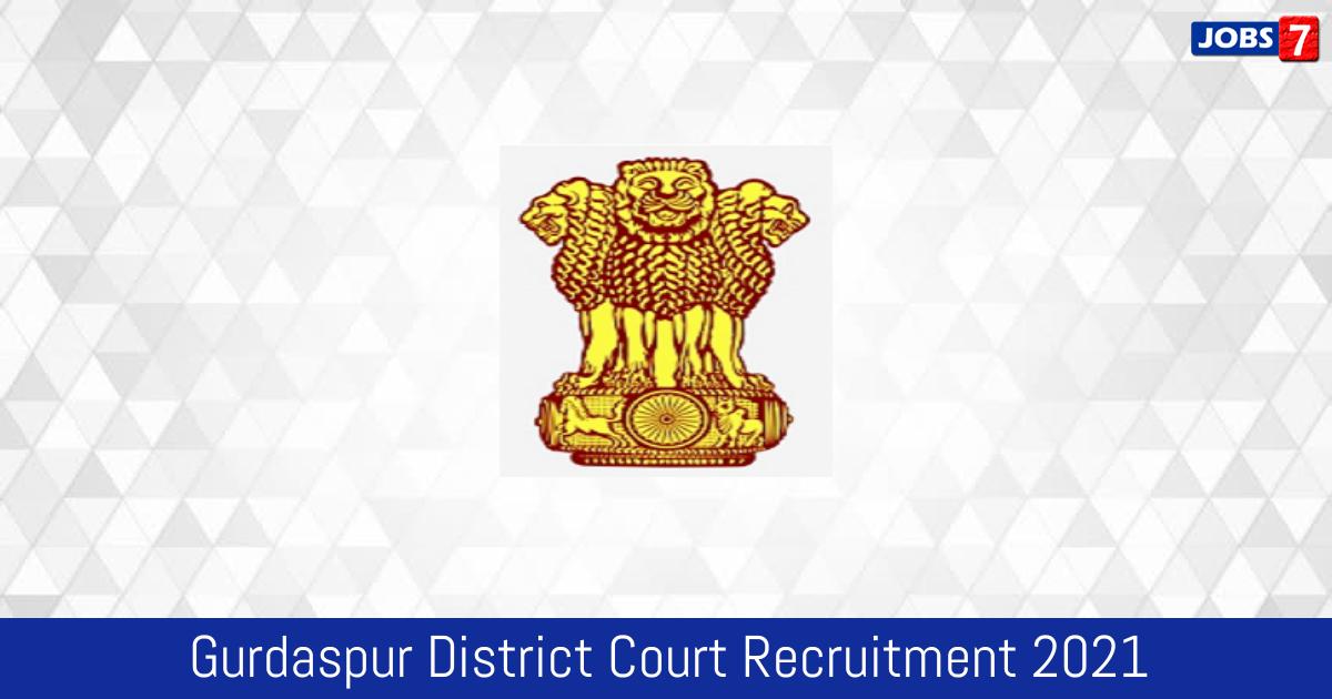 Gurdaspur District Court Recruitment 2021: 12 Jobs in Gurdaspur District Court   Apply @ districts.ecourts.gov.in/gurdaspur