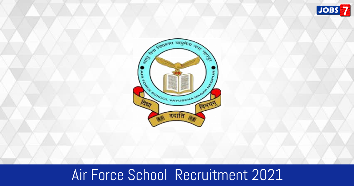 Air Force School  Recruitment 2021:  Jobs in Air Force School  | Apply @ www.afschoolkkd.org