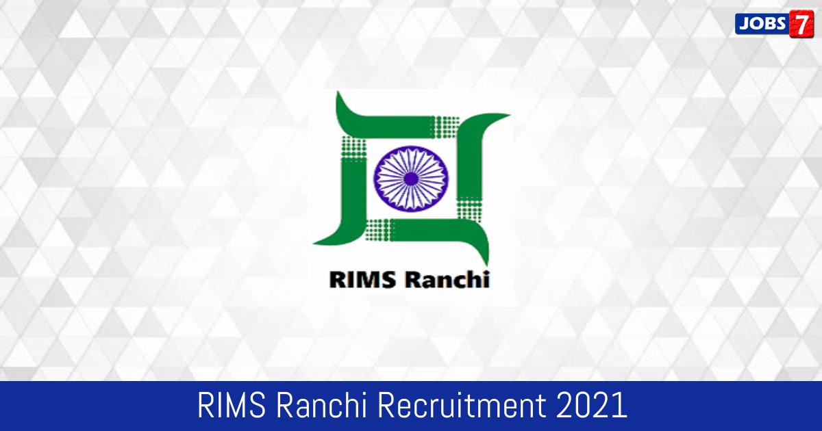 RIMS Ranchi Recruitment 2021:  Jobs in RIMS Ranchi | Apply @ www.rimsranchi.org