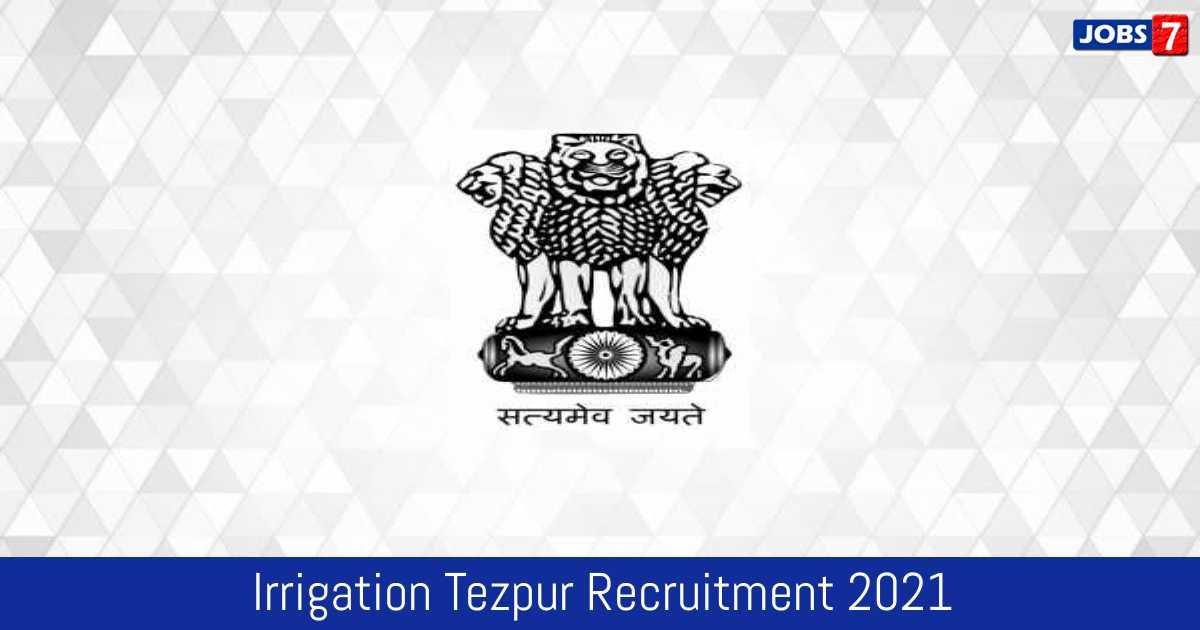 Irrigation Tezpur Recruitment 2021:  Jobs in Irrigation Tezpur   Apply @ sonitpur.gov.in