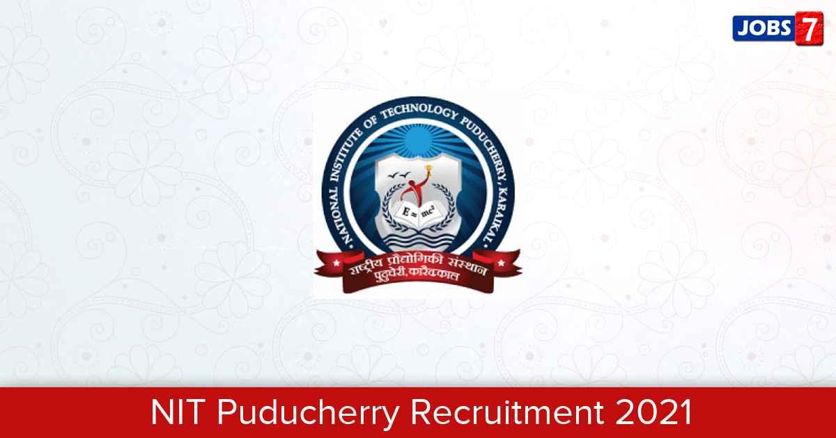 NIT Puducherry Recruitment 2021:  Jobs in NIT Puducherry | Apply @ nitpy.ac.in