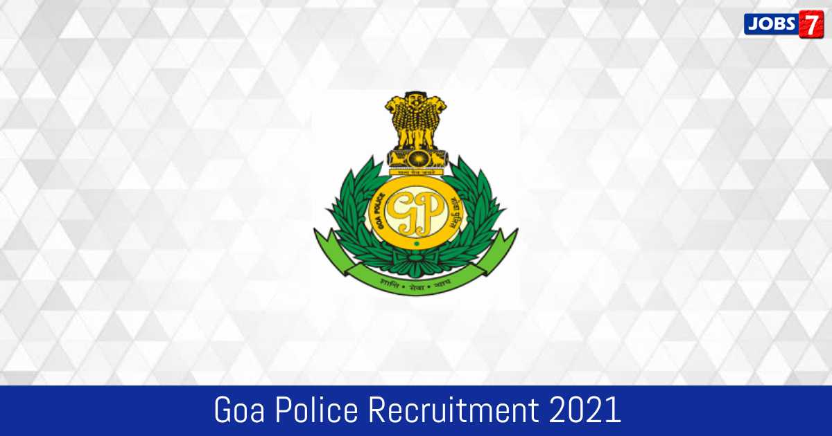 Goa Police Recruitment 2021: 1097 Jobs in Goa Police | Apply @ citizen.goapolice.gov.in