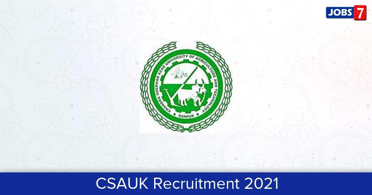 CSAUK Recruitment 2021:  Jobs in CSAUK   Apply @ csauk.ac.in