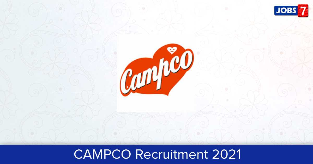 CAMPCO Recruitment 2021:  Jobs in CAMPCO | Apply @ www.campco.org