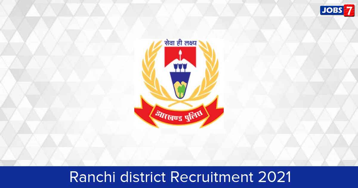 Ranchi district Recruitment 2021:  Jobs in Ranchi district | Apply @ ranchi.nic.in