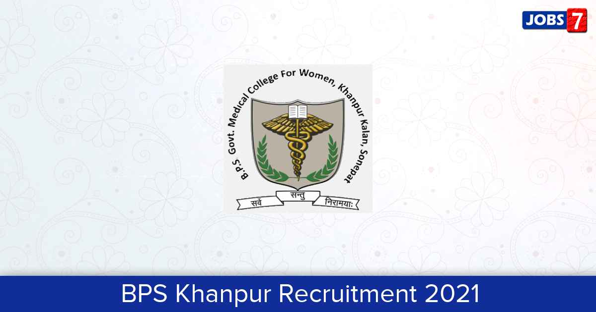BPS Khanpur Recruitment 2021:  Jobs in BPS Khanpur   Apply @ www.bpsgmckhanpur.ac.in/Default.aspx